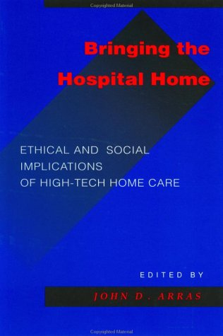 9780801849909: Bringing the Hospital Home: Ethical and Social Implications of High-Tech Home Care