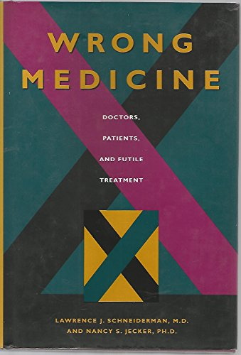 9780801850363: Wrong Medicine: Doctors, Patients, and Futile Treatment