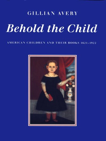 9780801850660: Behold the Child: American Children and Their Books, 1621-1922