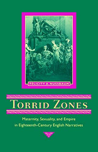 Torrid zones : maternity, sexuality, and empire in eighteenth-century English narratives.: Nussbaum...
