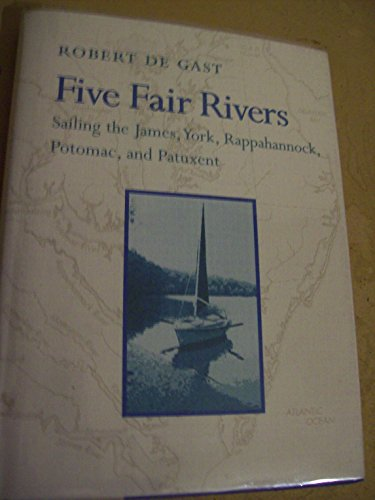 9780801850790: Five Fair Rivers: Sailing the James, York, Rappahanock, Potomac, and Patuxent: Sailing the James, York, Rappahannock, Potomac and Patuxent