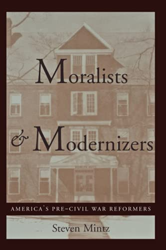 9780801850813: Moralists and Modernizers: America's Pre-Civil War Reformers (The American Moment)