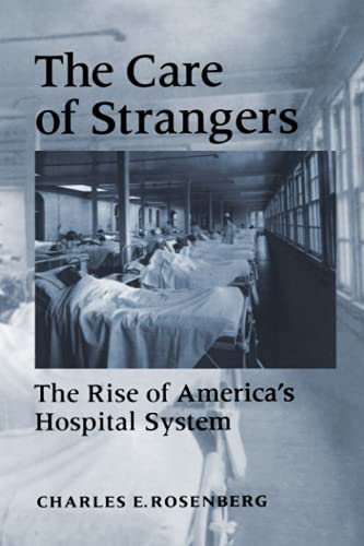 9780801850820: The Care of Strangers: The Rise of America's Hospital System