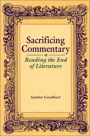 9780801850844: Sacrificing Commentary: Reading the End of Literature