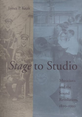 Stage to Studio: Musicians and the Sound Revolution, 1890-1950 (Studies in Industry and Society): ...