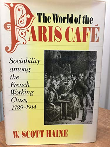 9780801851049: The World of the Paris Café: Sociability among the French Working Class, 1789-1914 (The Johns Hopkins University Studies in Historical and Political Science)