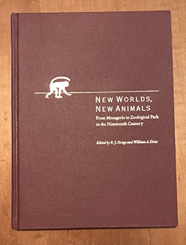9780801851100: New Worlds, New Animals: From Menagerie to Zoological Park in the Nineteenth Century