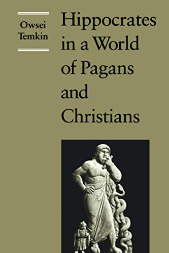 Hippocrates in a World of Pagans and Christians: Temkin, Owsei