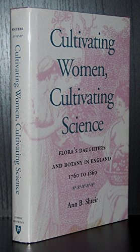 Cultivating Women, Cultivating Science: Flora's Daughters and Botany in England, 1760 to 1860: ...