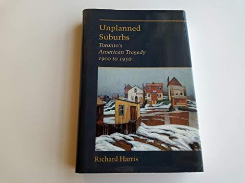 9780801851421: Unplanned Suburbs: Toronto's American Tragedy, 1900 to 1950 (Creating the North American Landscape)