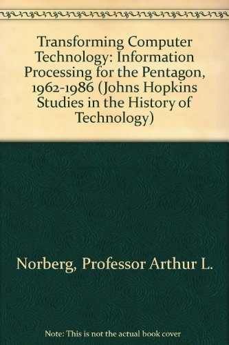9780801851520: Transforming Computer Technology: Information Processing for the Pentagon, 1962-1986 (Johns Hopkins Studies in the History of Technology)