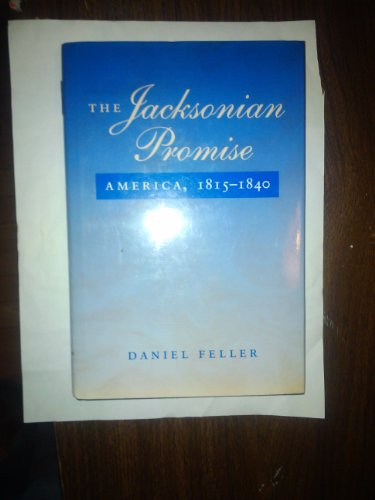 9780801851674: The Jacksonian Promise: America, 1815 to 1840: America, 1815-40 (The American Moment)