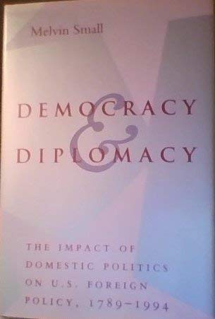 9780801851773: Democracy and Diplomacy: The Impact of Domestic Politics in U.S. Foreign Policy, 1789-1994 (The American Moment)