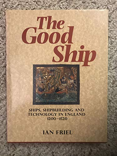 9780801852022: The Good Ship: Ships, Shipbuilding, and Technology in England, 1200-1520