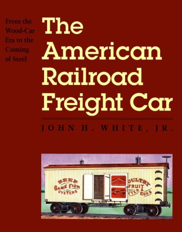9780801852367: The American Railroad Freight Car: From the Wood-Car Era to the Coming of Steel