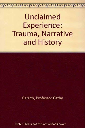 9780801852466: Unclaimed Experience: Trauma, Narrative, and History