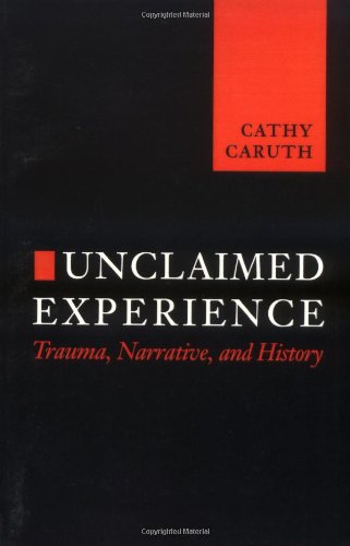 9780801852473: Unclaimed Experience: Trauma, Narrative, and History