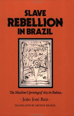9780801852503: Slave Rebellion in Brazil: The Muslim Uprising of 1835 in Bahia (Johns Hopkins Studies in Atlantic History and Culture)
