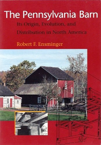 The Pennsylvania Barn: Its Origins, Evolution, and Distribution in North America.
