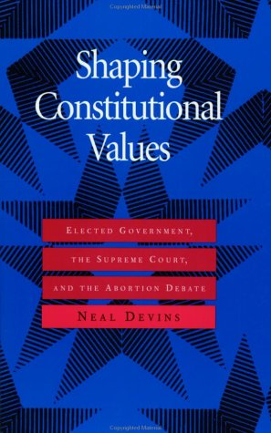 9780801852855: Shaping Constitutional Values: Elected Government, the Supreme Court, and the Abortion Debate (Interpreting American Politics)