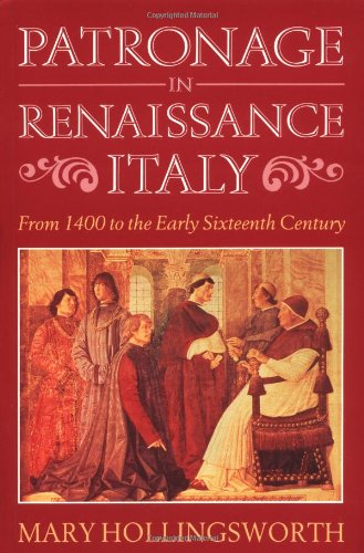 Patronage in Renaissance Italy: From 1400 to the Early Sixteenth Century (0801852870) by Mary Hollingsworth