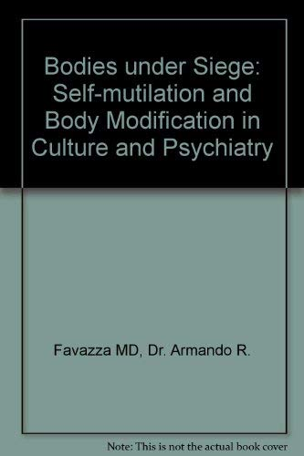 9780801852992: Bodies under Siege: Self-mutilation and Body Modification in Culture and Psychiatry