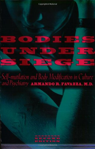 9780801853005: Bodies under Siege: Self-mutilation and Body Modification in Culture and Psychiatry