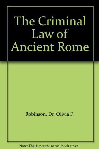 The Criminal Law of Ancient Rome: Robinson, Dr. Olivia F.