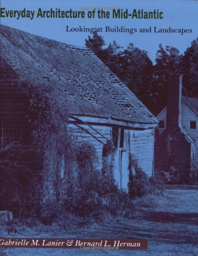 Everyday Architecture of the Mid-Atlantic - Looking at Buildings and Landscapes: Lanier, Gabrielle ...