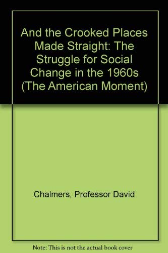 9780801853333: And the Crooked Places Made Straight: The Struggle for Social Change in the 1960s (The American Moment)