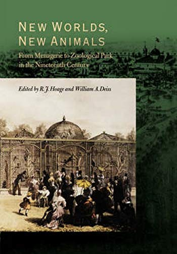 9780801853739: New Worlds, New Animals: From Menagerie to Zoological Park in the Nineteenth Century