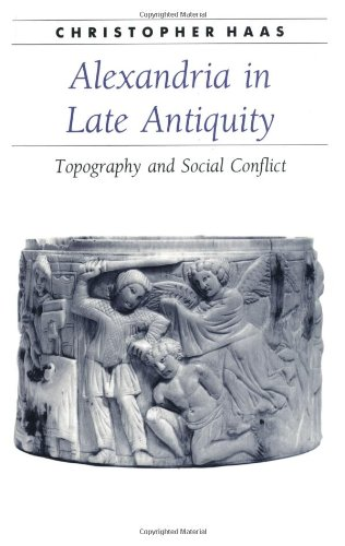 9780801853777: Alexandria in Late Antiquity: Topography and Social Conflict (Ancient Society and History)