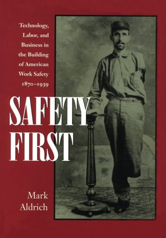Safety First Technology, Labor and Business in the Building of American Work Safety 1870-1939
