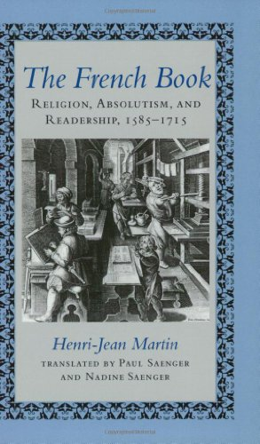 The French Book: Religion, Absolutism and Readership, 1585-1715 (The Johns Hopkins Symposia in Comparative History) (0801854199) by Henri-Jean Martin