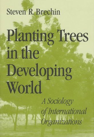 9780801854392: Planting Trees in the Developing World: A Sociology of International Organizations