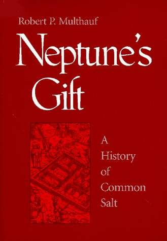 9780801854699: Neptune's Gift: A History of Common Salt (Johns Hopkins Studies in the History of Technology)