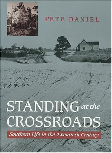 Standing at the Crossroads: Southern Life in the Twentieth Century (0801854954) by Daniel, Pete
