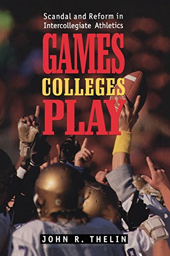 9780801855047: Games Colleges Play: Scandal and Reform in Intercollegiate Athletics