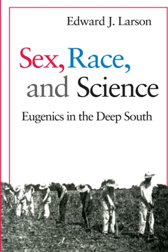 Sex, Race, and Science: Eugenics in the Deep South (080185511X) by Larson, Edward J.