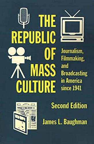 9780801855214: The Republic of Mass Culture: Journalism, Filmmaking, and Broadcasting in America since 1941 (The American Moment)