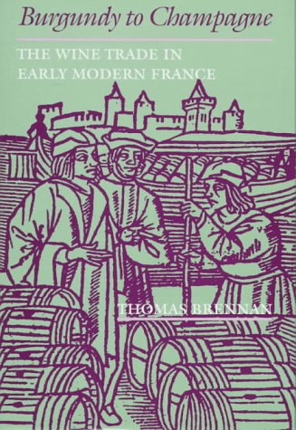 Burgundy to Champagne: The Wine Trade in Early Modern France (The Johns Hopkins University Studies ...