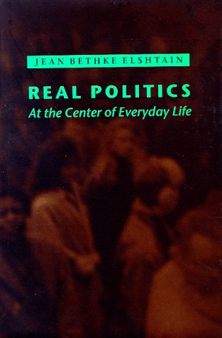 9780801855993: Real Politics: At the Center of Everyday Life