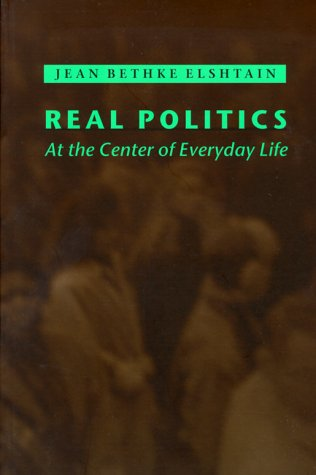 Real Politics: At the Center of Everyday Life (0801856000) by Jean Bethke Elshtain