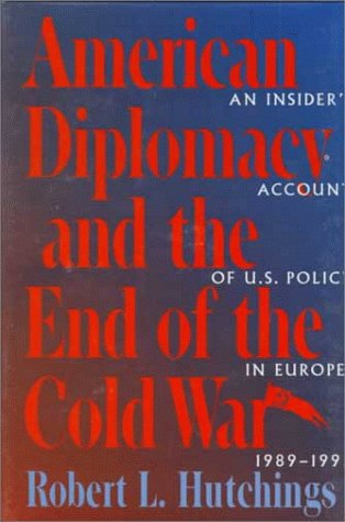 9780801856204: American Diplomacy and the End of the Cold War: An Insider's Account of U.S. Policy in Europe, 1982-1992