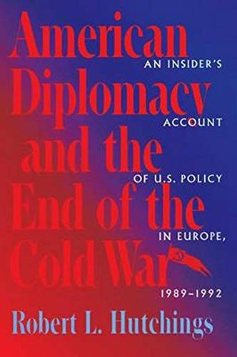 9780801856211: American Diplomacy and the End of the Cold War: An Insider's Account of U.S. Policy in Europe, 1982-1992