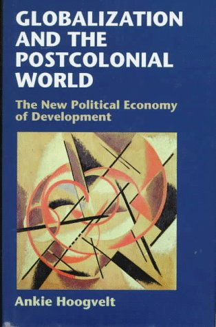 9780801856440: Globalization and the Postcolonial World: The New Political Economy of Development