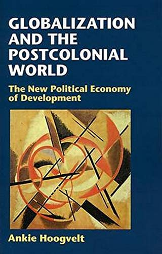 Globalization and the Postcolonial World : The: Ankie Hoogvelt