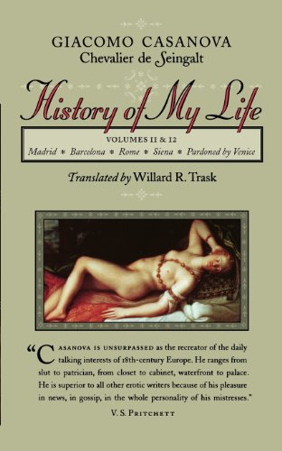 History of My Life: Volumes 11 and: Casanova, Giacomo Chevalier