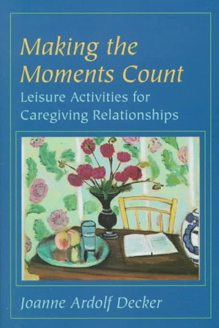 9780801856990: Making the Moments Count: Leisure Activities for Caregiving Relationships