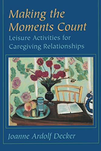 9780801857003: Making the Moments Count: Leisure Activities for Caregiving Relationships